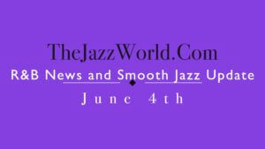 Latest R&B News and Smooth Jazz Update June 4