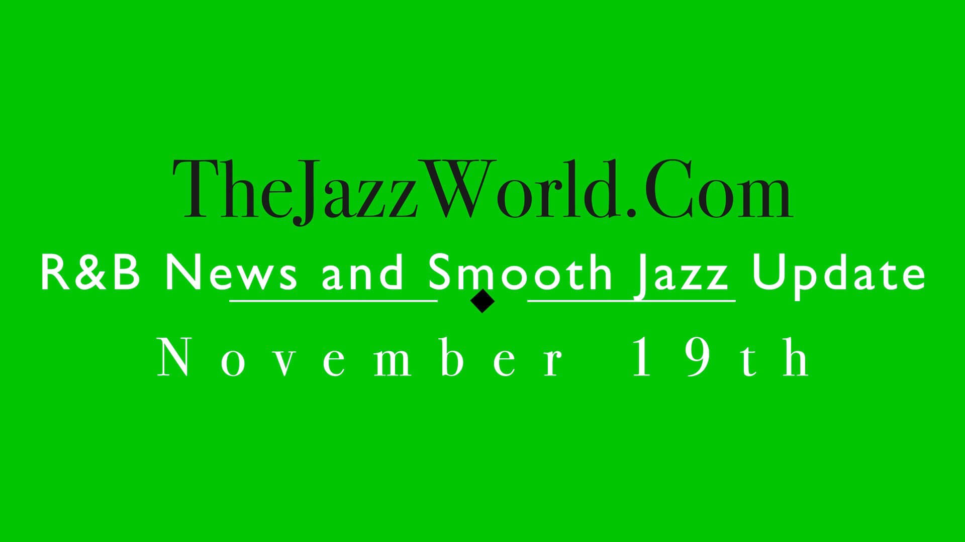 Latest RB News And Smooth Jazz Update November 19