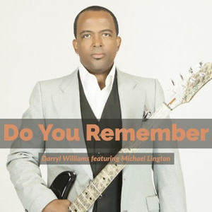 """Listen To Darryl Williams new single """"Do You Remember,"""" featuring Michael Lington"""