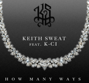Listen to Keith Sweat's How Many Ways Ft. K-Ci