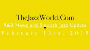 Latest R&B News and Smooth Jazz Update February 13th