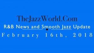 Latest R&B News and Smooth Jazz Update February 16th