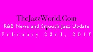 Latest R&B News and Smooth Jazz Update February 23rd