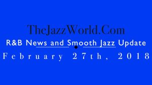 Latest R&B News and Smooth Jazz Update February 27th