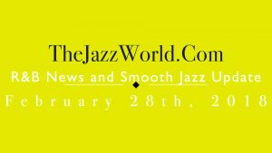 Latest R&B News and Smooth Jazz Update February 28th