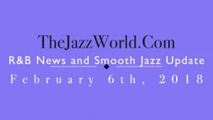 Latest R&B News and Smooth Jazz Update February 6th