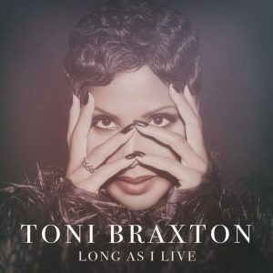 "Listen To Toni Braxton ""Long As I Live"""