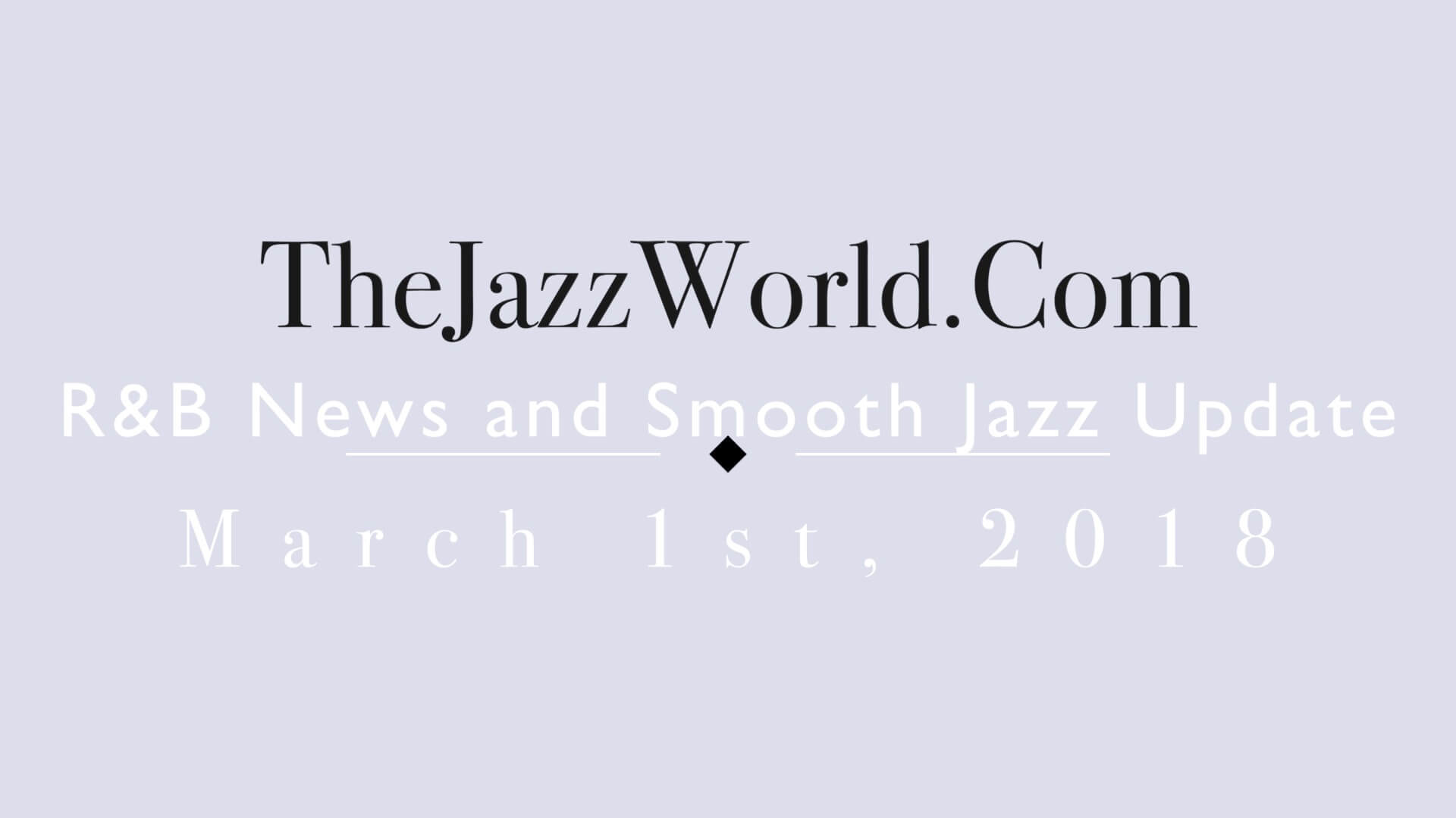 Latest R&B News and Smooth Jazz Update March 1st