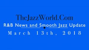 Latest R&B News and Smooth Jazz Update March 13th