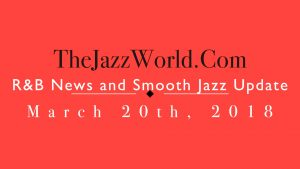 Latest R&B News and Smooth Jazz Update March 20th