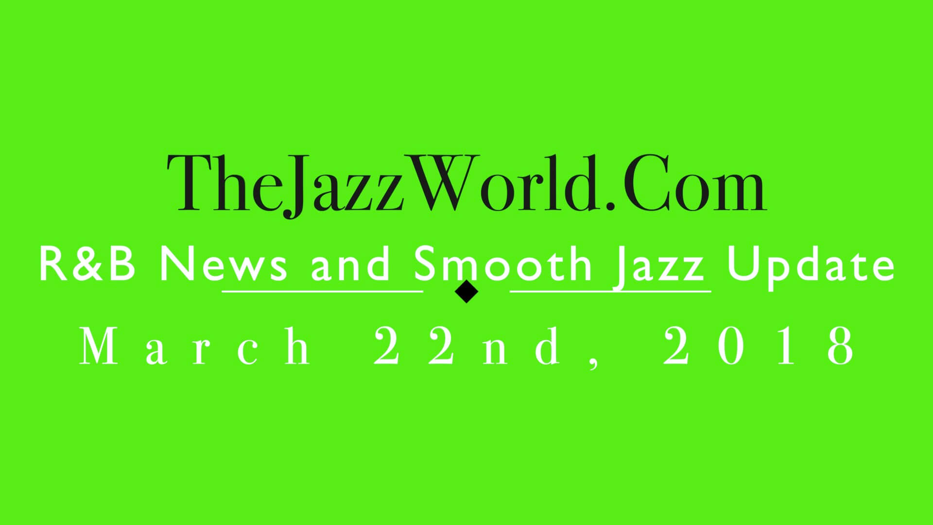 Latest R&B News and Smooth Jazz Update March 22nd