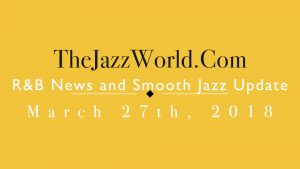 Latest R&B News and Smooth Jazz Update March 27th