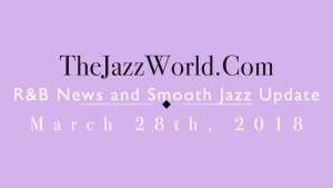 Latest R&B News and Smooth Jazz Update March 28th