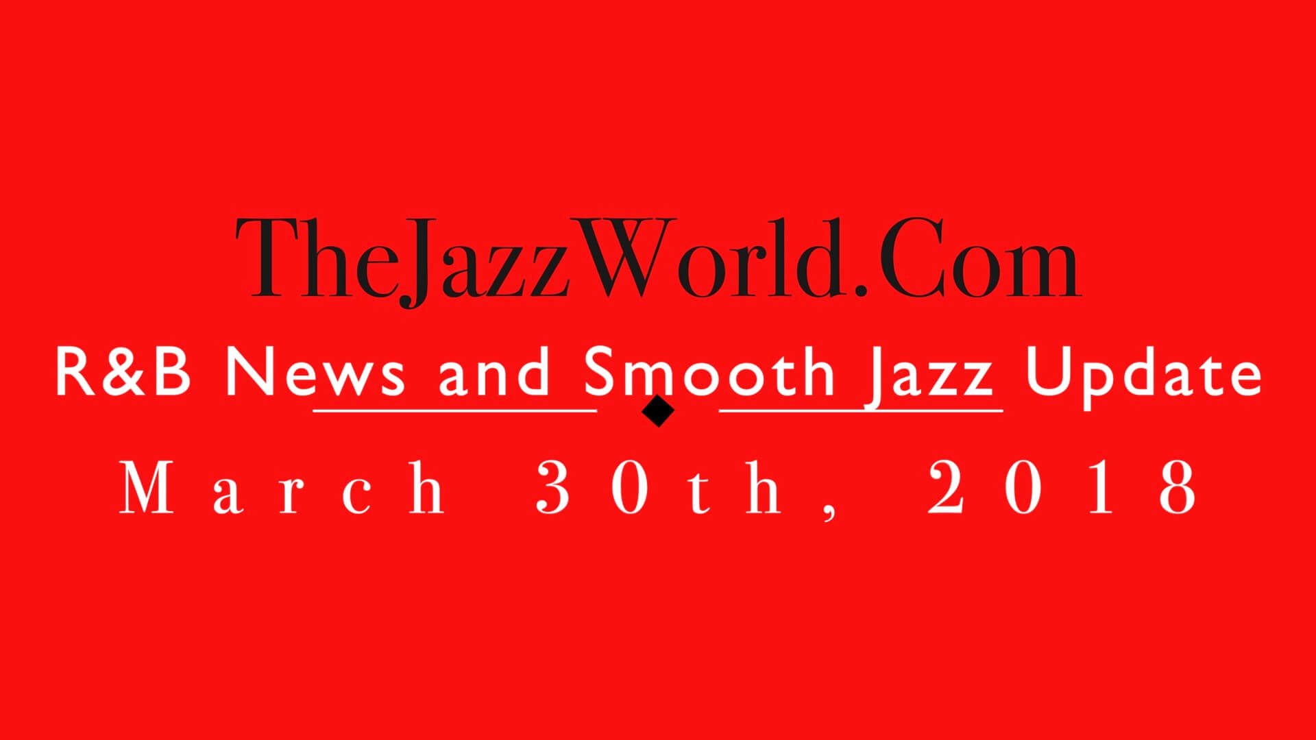 Latest R&B News and Smooth Jazz Update March 30th