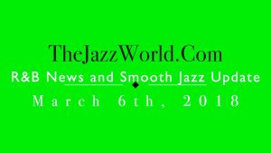 Latest R&B News and Smooth Jazz Update March 6th