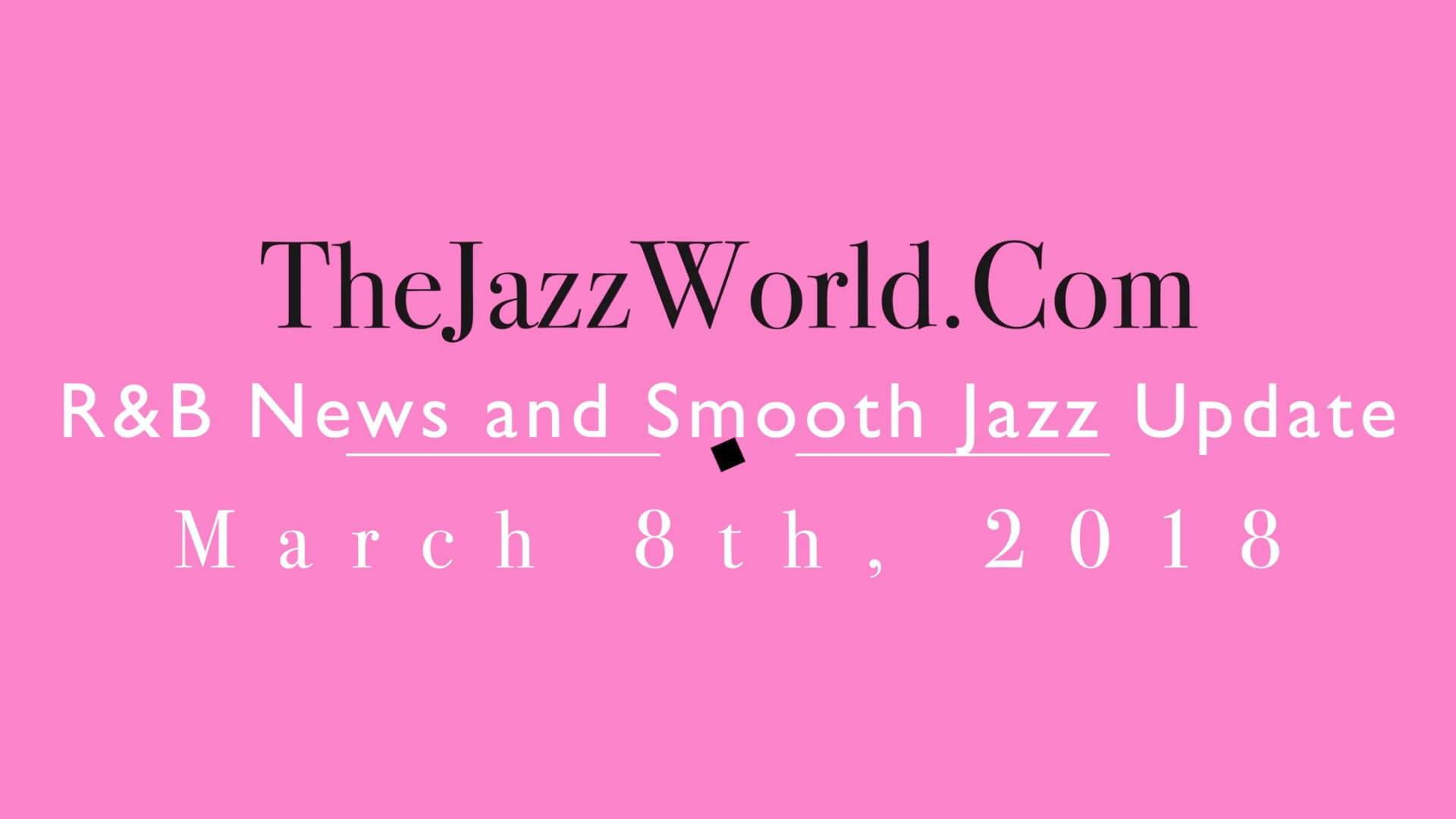 Latest R&B News and Smooth Jazz Update March 8th