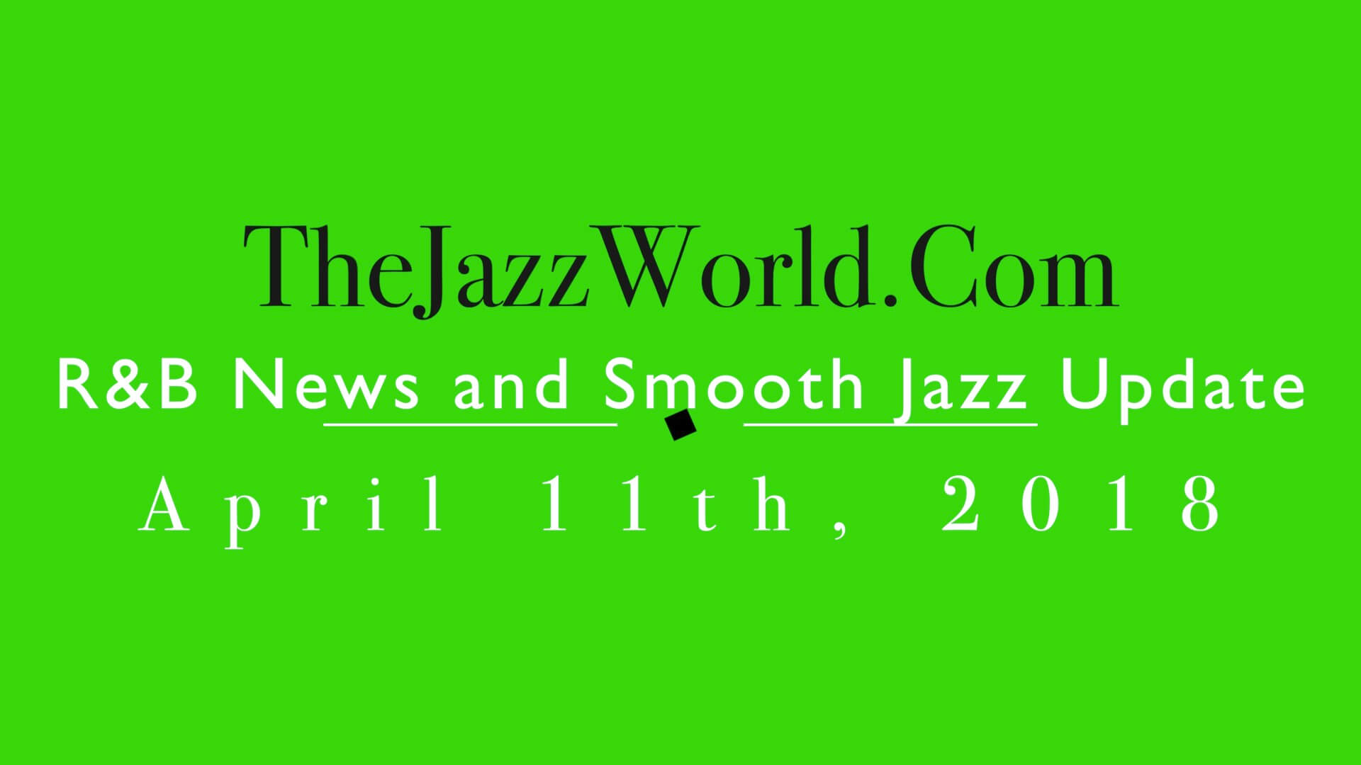 Latest R&B News and Smooth Jazz Update April 11th