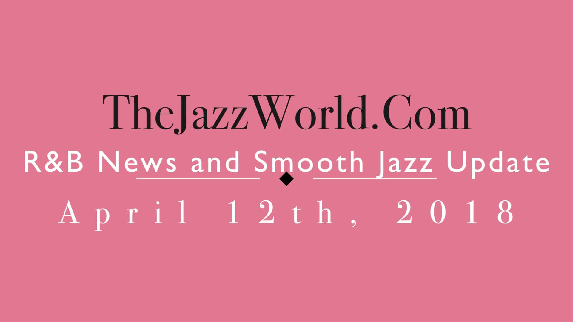 Latest R&B News and Smooth Jazz Update April 12th