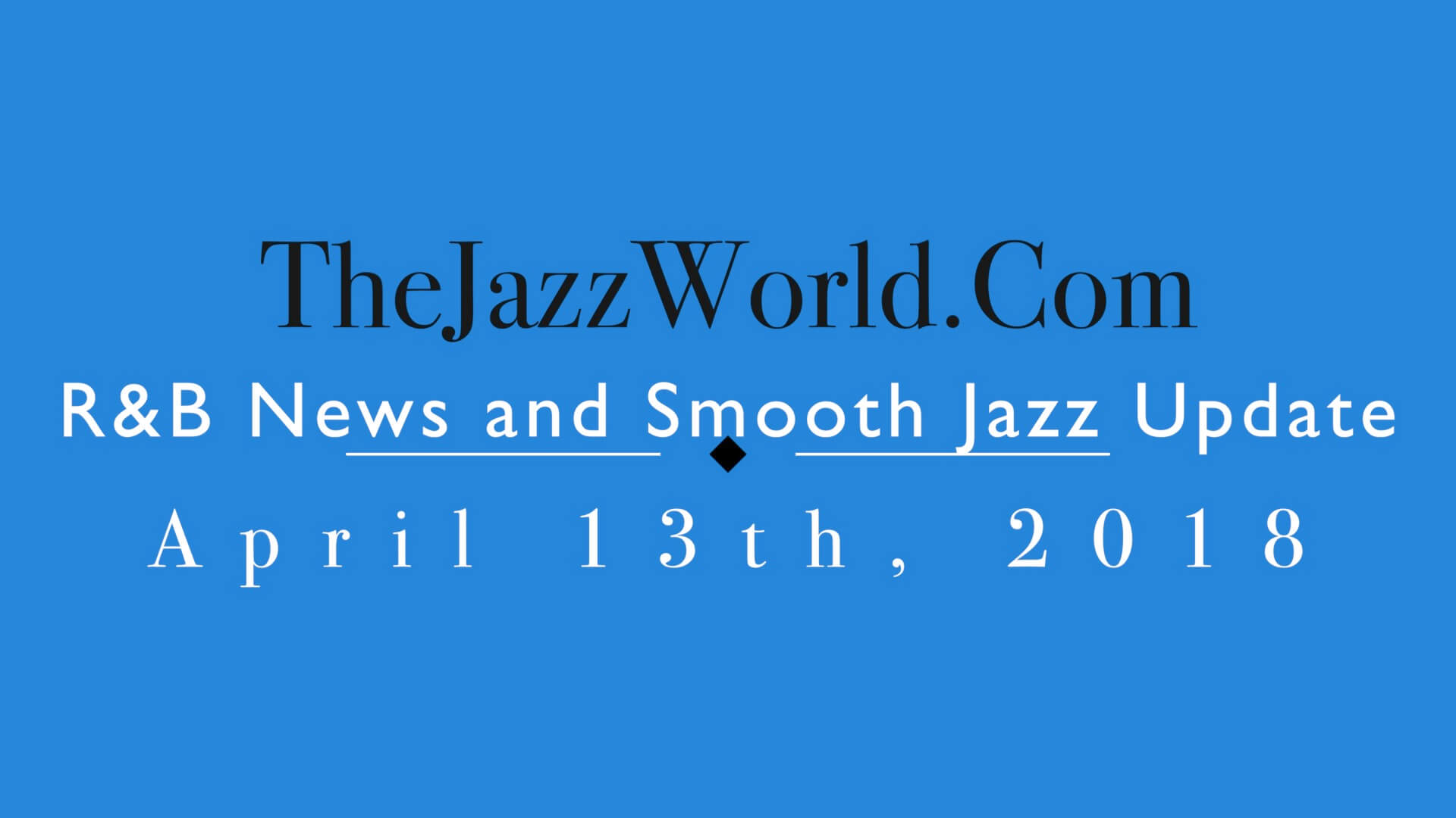 Latest R&B News and Smooth Jazz Update April 13th