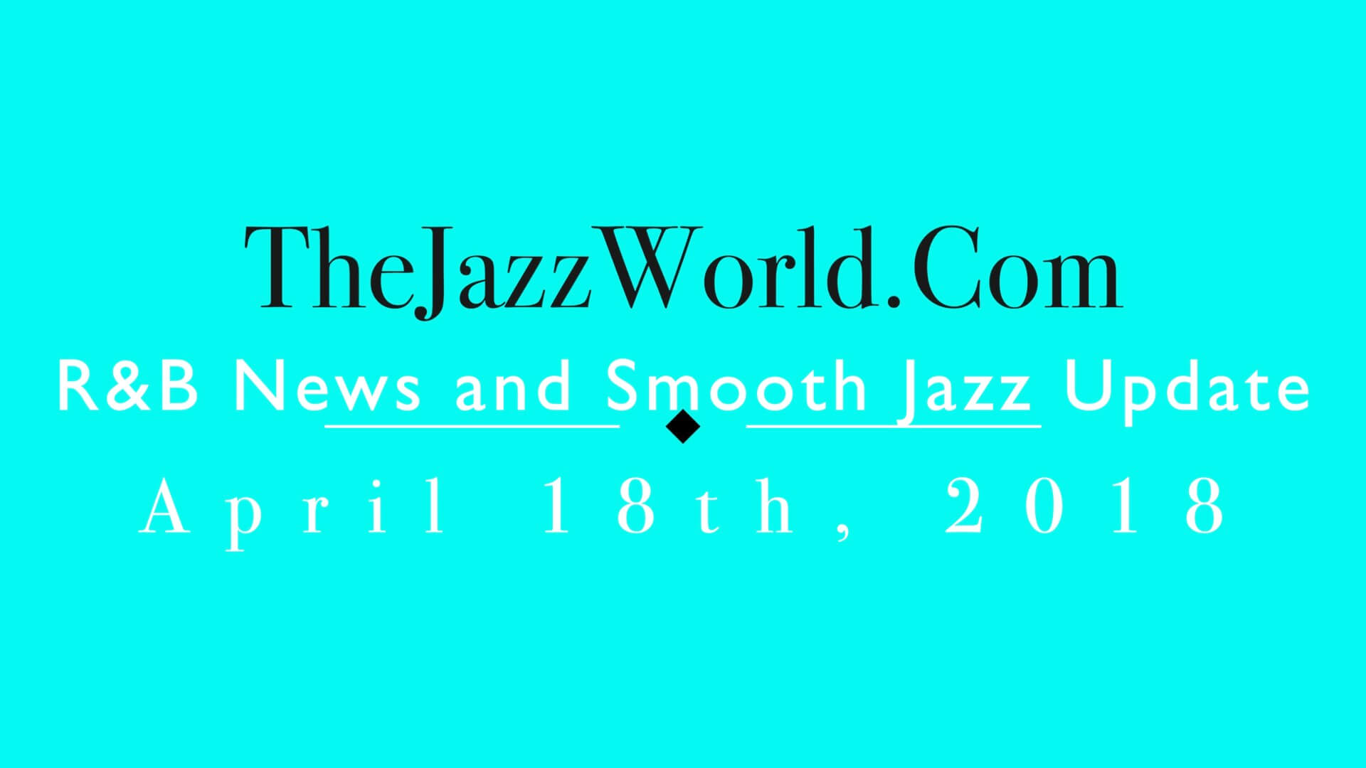 Latest R&B News and Smooth Jazz Update April 18th