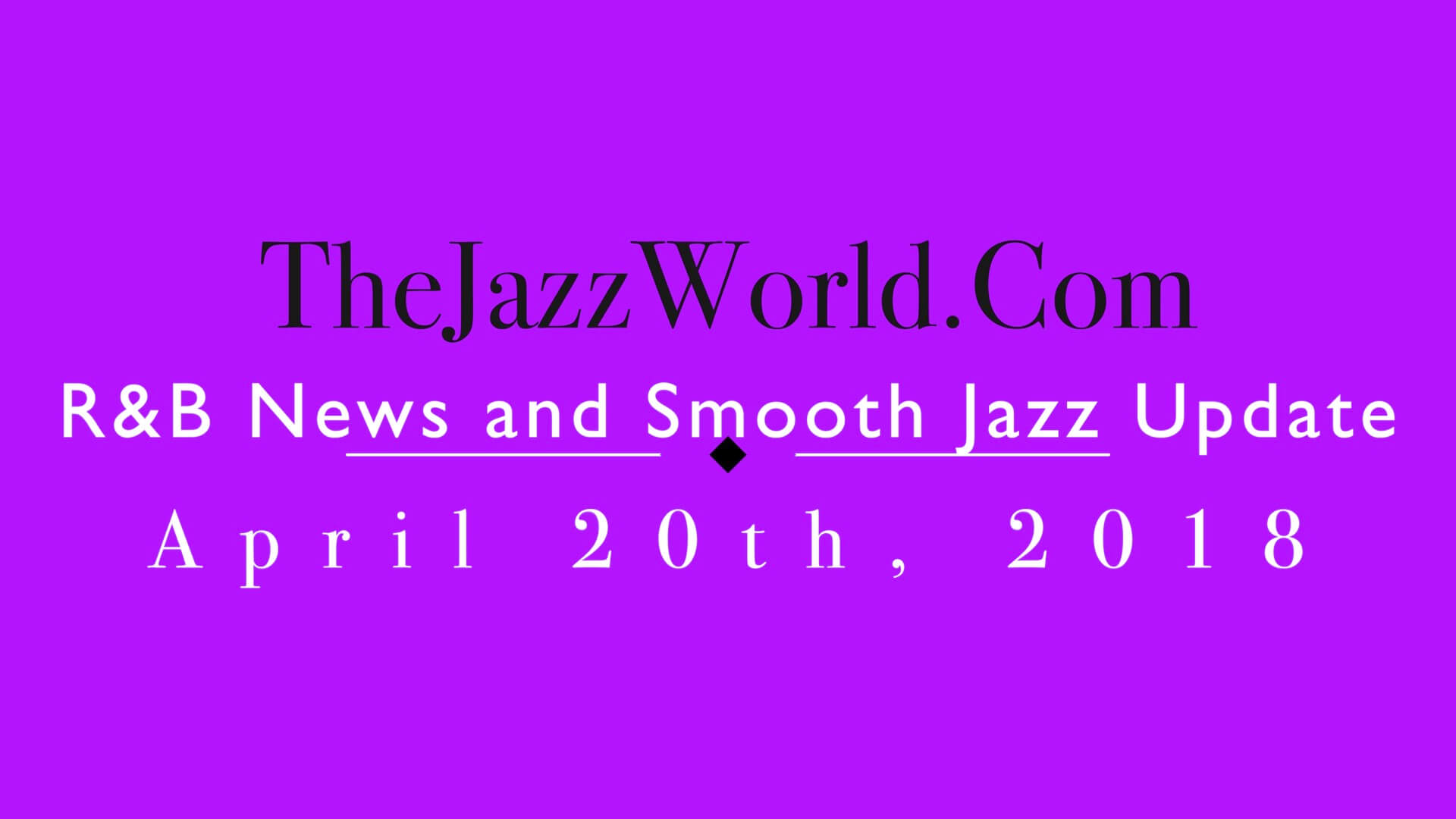 Latest R&B News and Smooth Jazz Update April 20th.