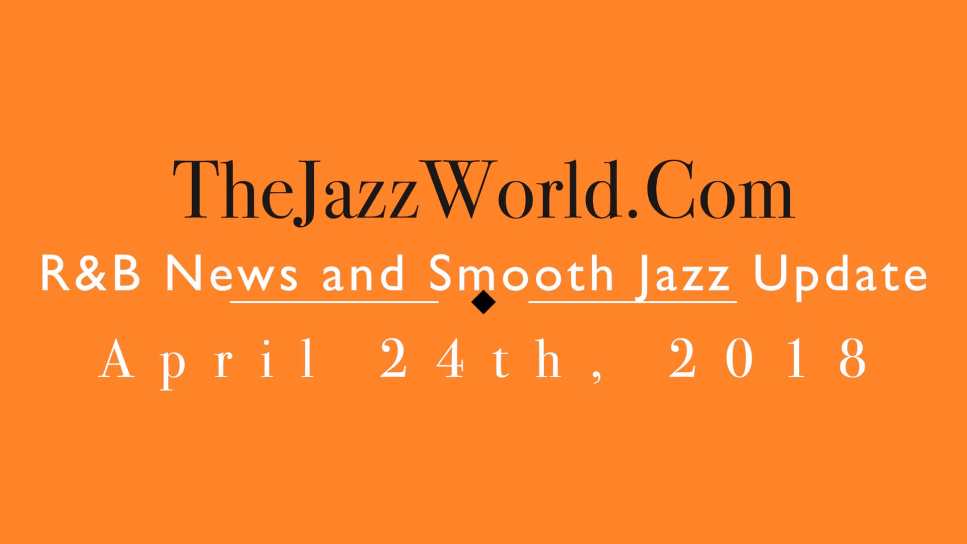 Latest R&B News and Smooth Jazz Update April 24th