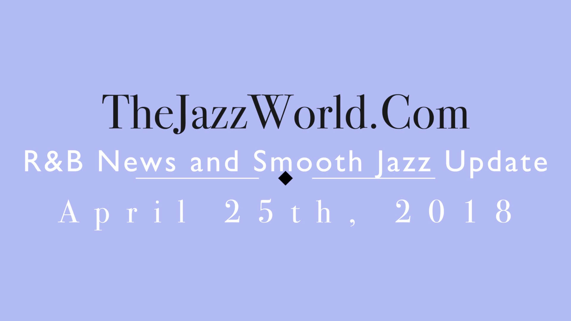 Latest R&B News and Smooth Jazz Update April 25th