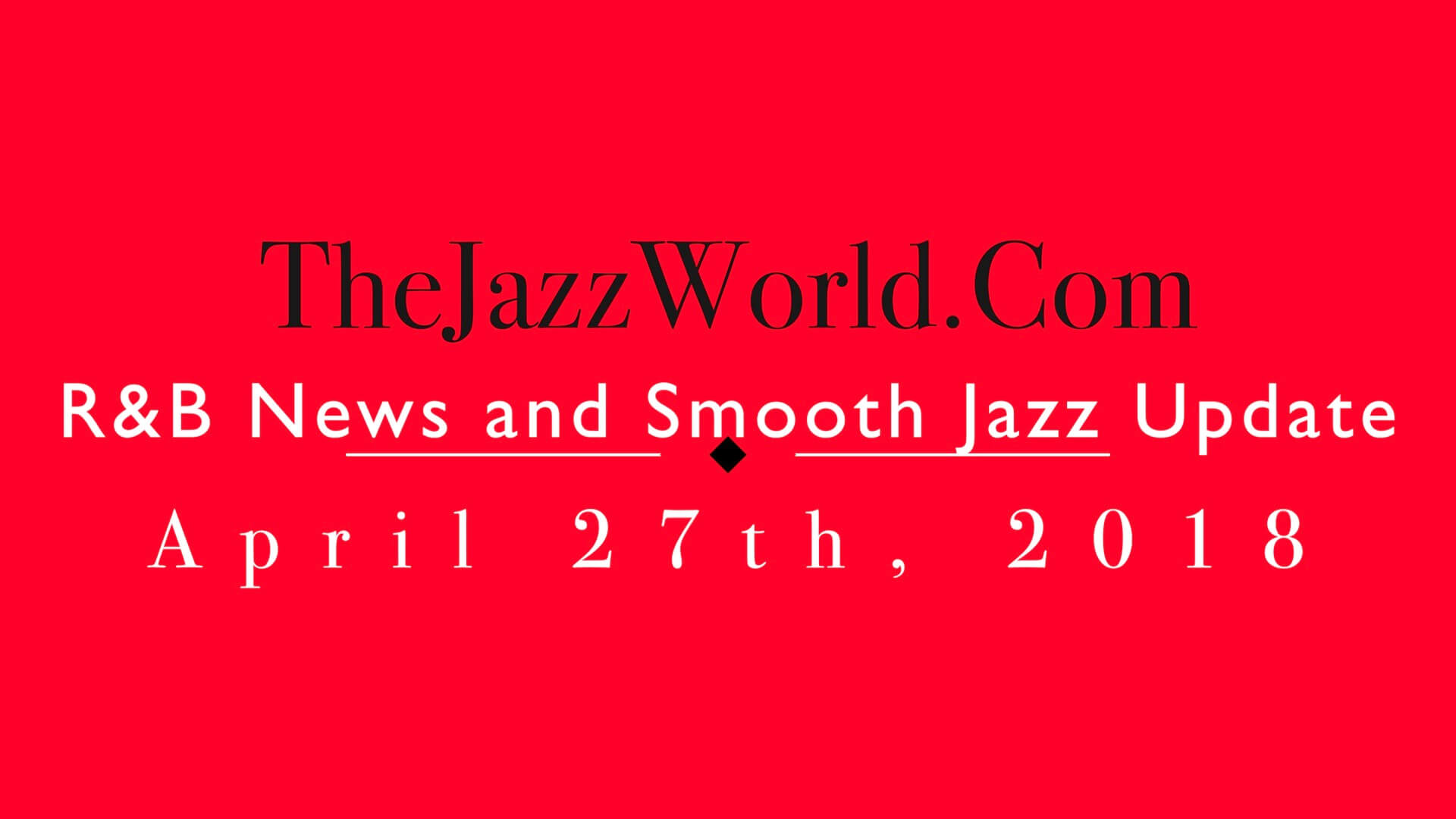 Latest R&B News and Smooth Jazz Update April 27th