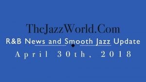 Latest R&B News and Smooth Jazz Update April 30th