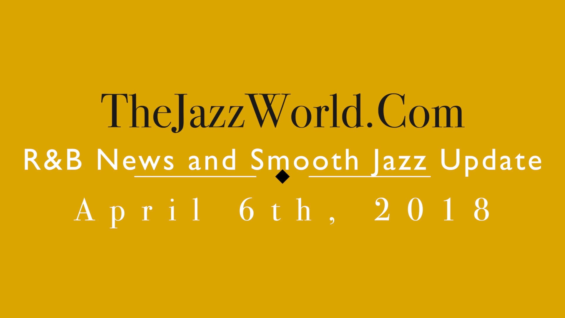 Latest R&B News and Smooth Jazz Update April 6th