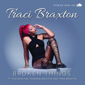 """Listen To """"Broken Things"""" by Traci Braxton"""