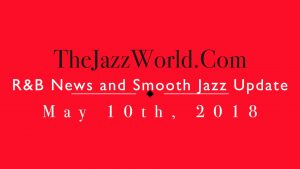 Latest R&B News and Smooth Jazz Update May 10th