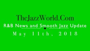 Latest R&B News and Smooth Jazz Update May 11th