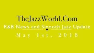 Latest R&B News and Smooth Jazz Update May 1st