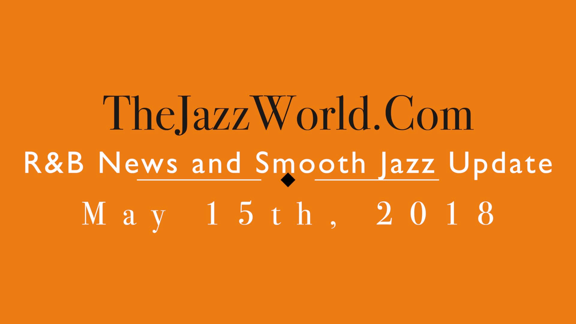 Latest R&B News and Smooth Jazz Update May 15th