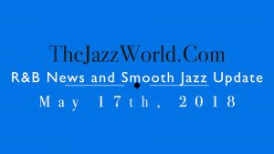 Latest R&B News and Smooth Jazz Update May 17th
