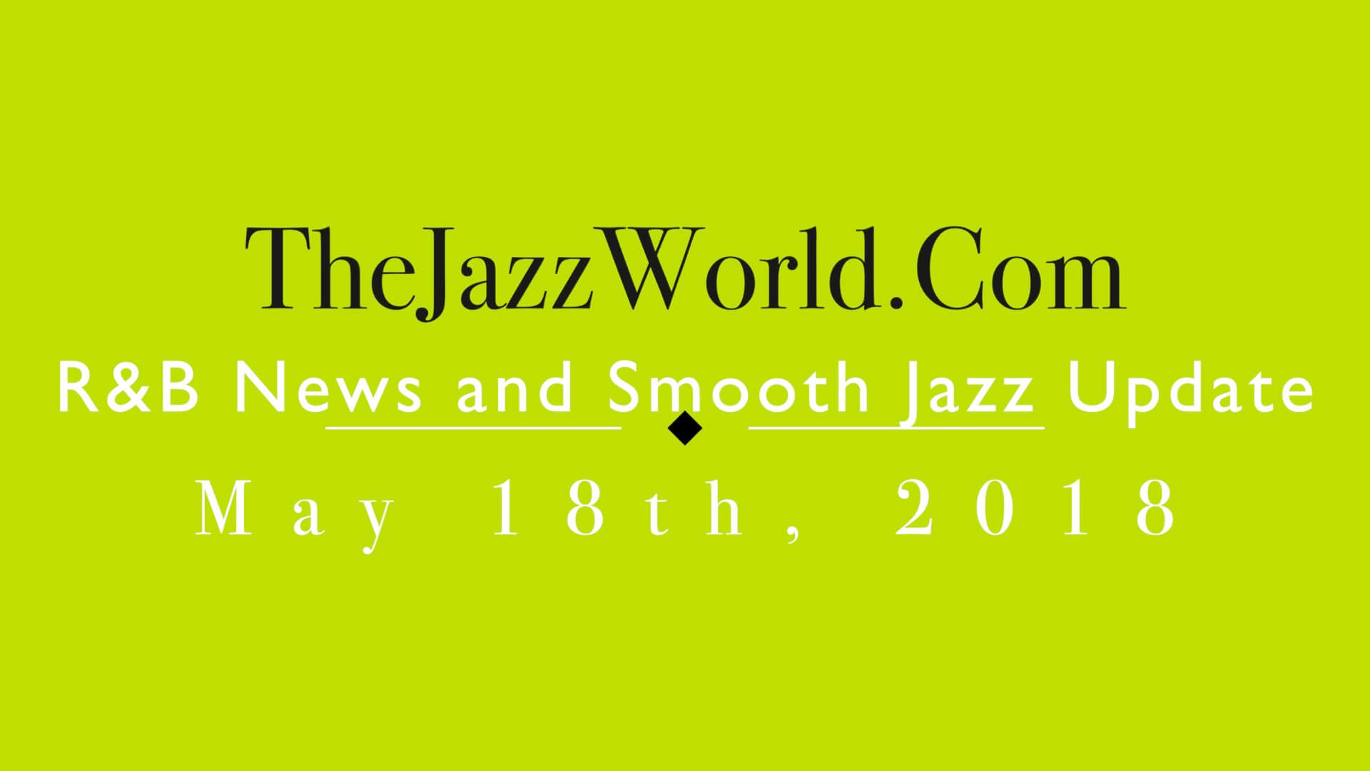 Latest R&B News and Smooth Jazz Update May 18th
