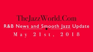 Latest R&B News and Smooth Jazz Update May 21st