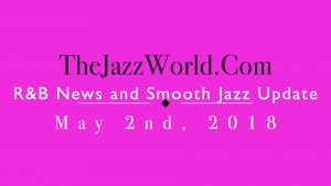 Latest R&B News and Smooth Jazz Update May 2nd