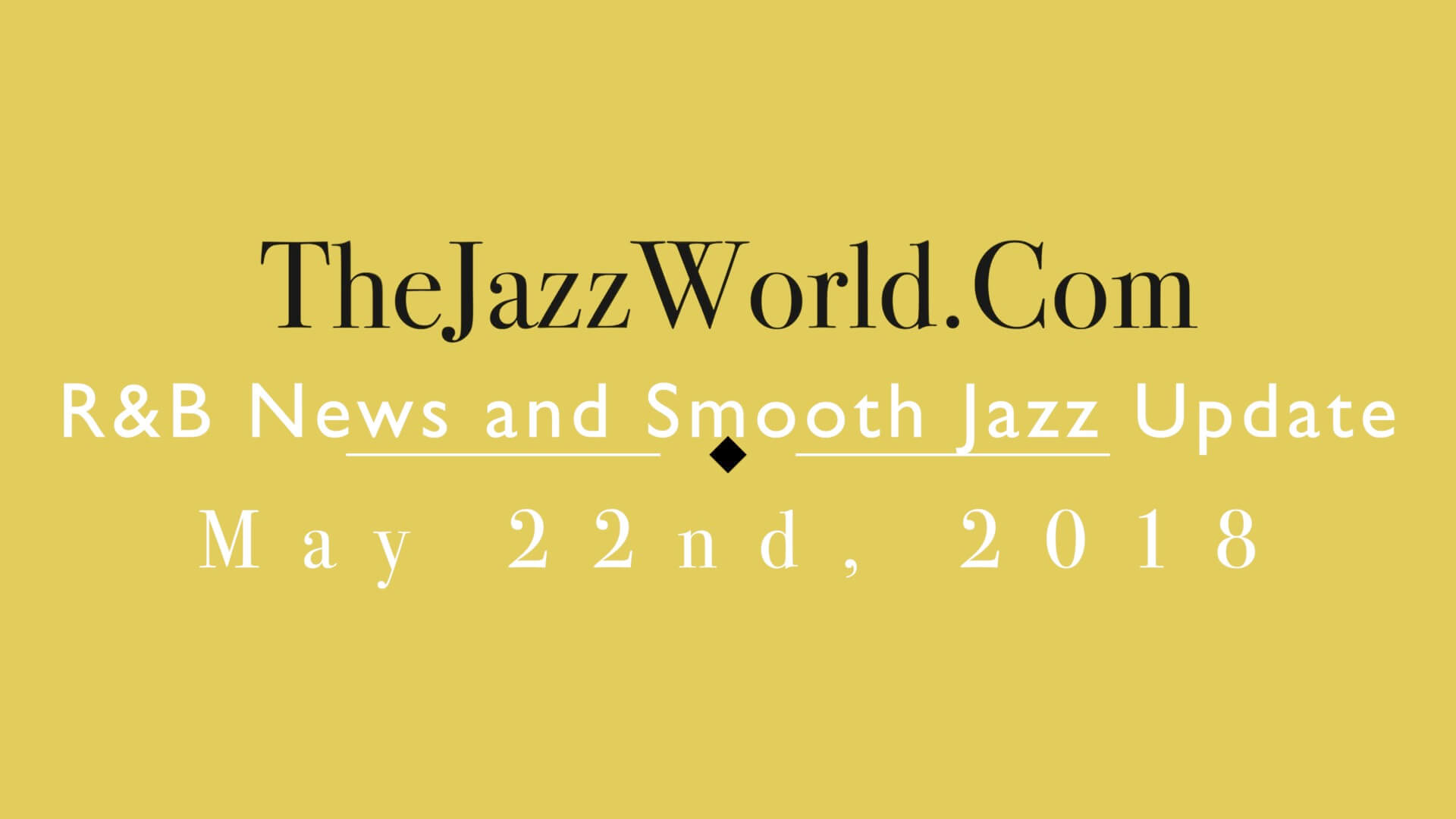 Latest R&B News and Smooth Jazz Update May 22nd