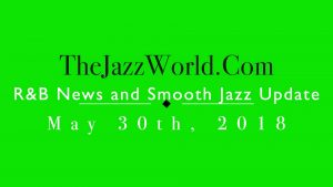 Latest R&B News and Smooth Jazz Update May 30th