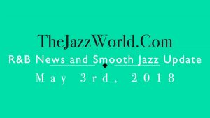 Latest R&B News and Smooth Jazz Update May 3rd