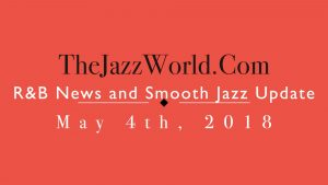 Latest R&B News and Smooth Jazz Update May 4th