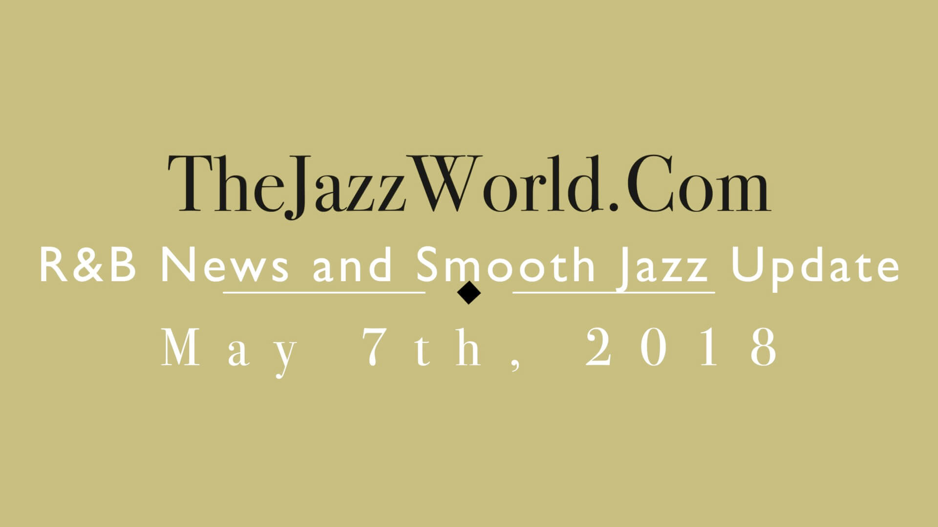 Latest R&B News and Smooth Jazz Update May 7th