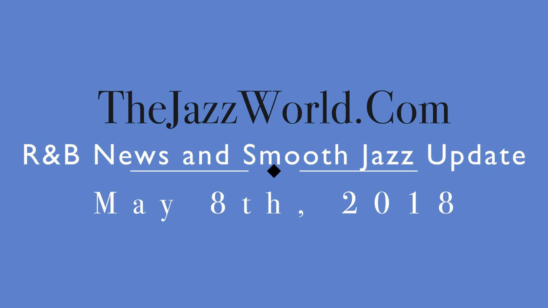 Latest R&B News and Smooth Jazz Update May 8th