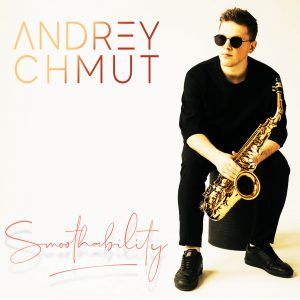 "Bob James Protege Andrey Chmut New Album ""Smoothability"""