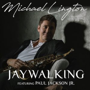 "Listen To Michael Lington ""Jaywalking"" ft. Paul Jackson Jr."