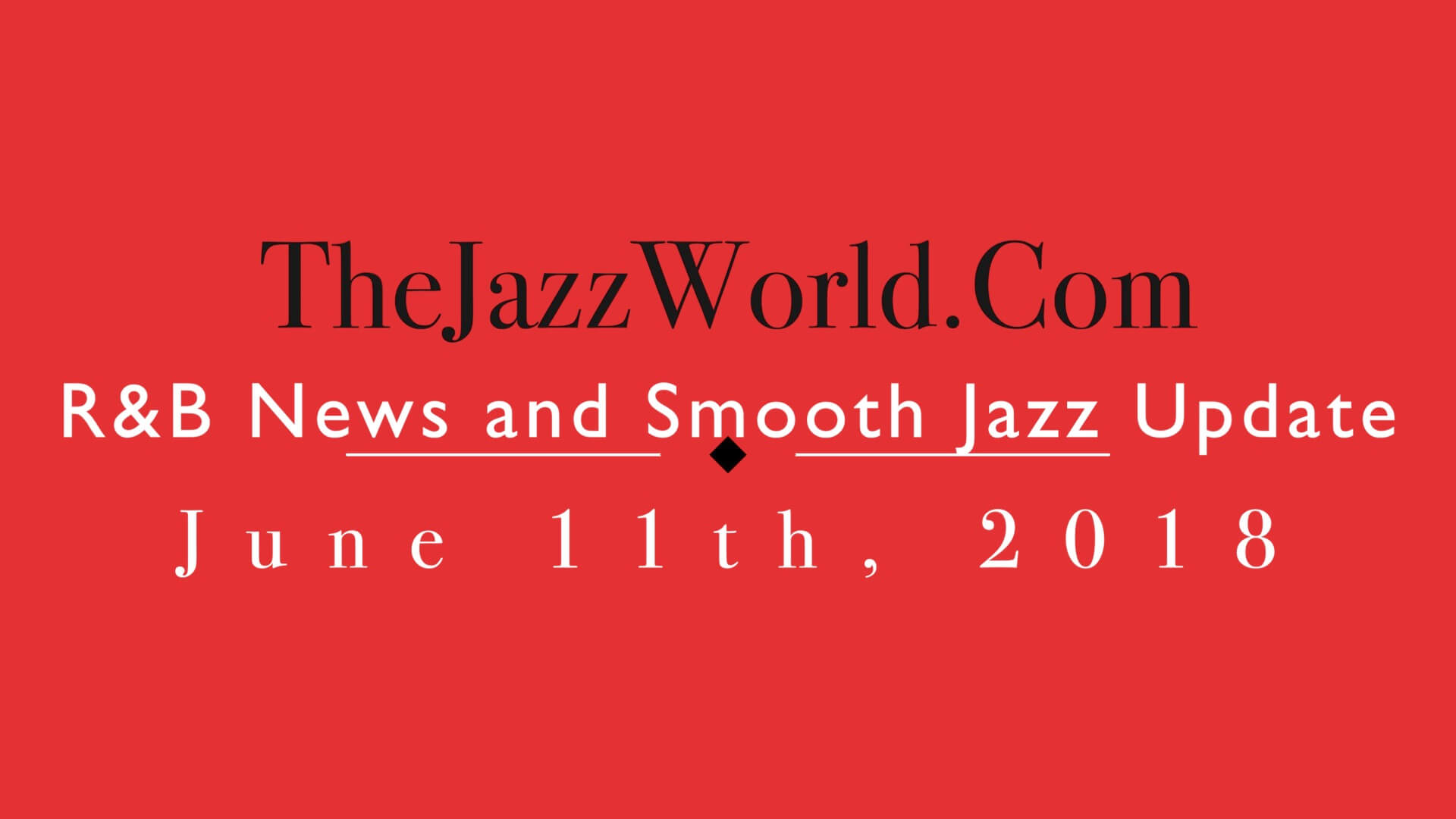 Latest R&B News and Smooth Jazz Update June 11th