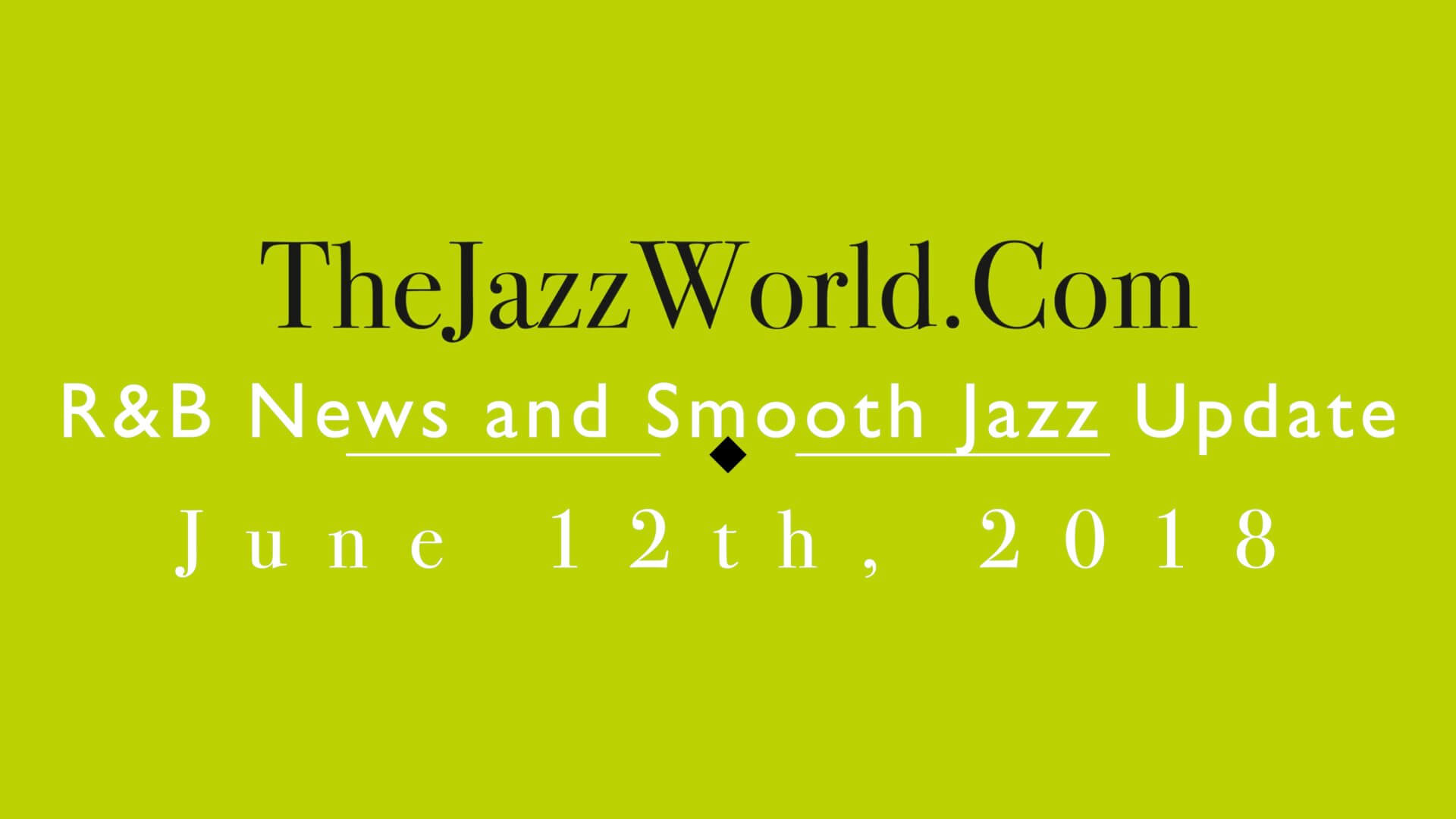 Latest R&B News and Smooth Jazz Update June 12th