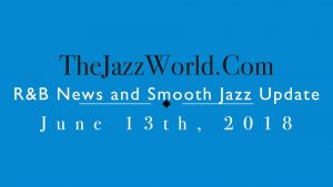 Latest R&B News and Smooth Jazz Update June 13th